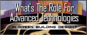 What's The Role For Advanced Technologies In Green Building Design?