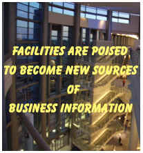 Facilities are poised to become new sources of business information