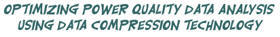 Optimizing Power Quality Data Analysis Using Data Compression Technology