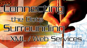 Connecting the Dots Surrounding XML / Web Services