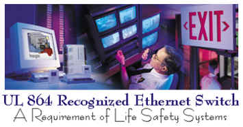 UL 864 Recognized Ethernet Switch   A Requirement of Life Safety Systems